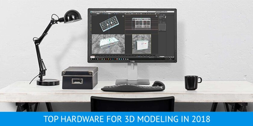 Top Hardware For 3D Modeling 2018