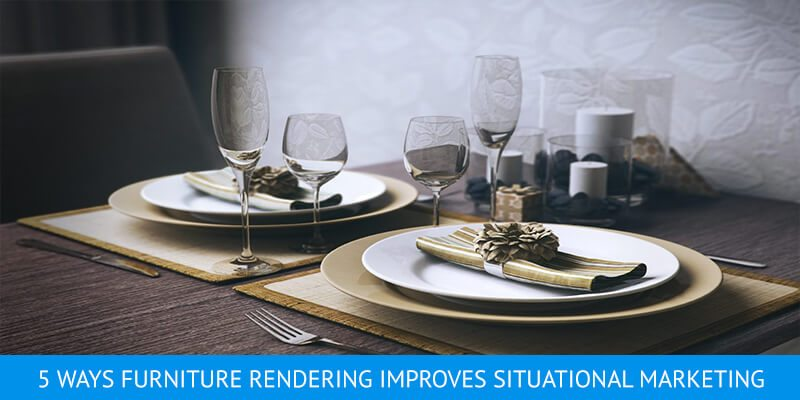 5 Ways Furniture Rendering Improves Situational Marketing
